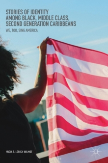 Stories of Identity among Black, Middle Class, Second Generation Caribbeans : We, Too, Sing America, Hardback Book