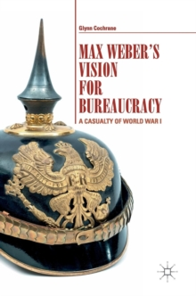 Max Weber's Vision for Bureaucracy : A Casualty of World War I, Hardback Book