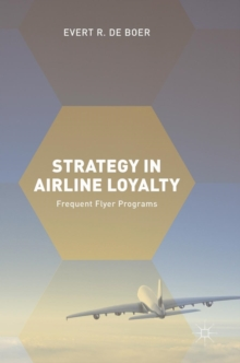 Strategy in Airline Loyalty : Frequent Flyer Programs, Hardback Book