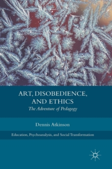 Art, Disobedience, and Ethics : The Adventure of Pedagogy, Hardback Book