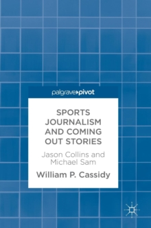 Sports Journalism and Coming Out Stories : Jason Collins and Michael Sam, Hardback Book