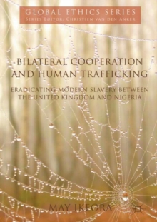 Bilateral Cooperation and Human Trafficking : Eradicating Modern Slavery between the United Kingdom and Nigeria, Hardback Book