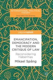 Emancipation, Democracy and the Modern Critique of Law : Reconsidering Habermas, Hardback Book