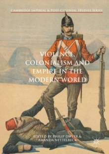 Violence, Colonialism and Empire in the Modern World, Hardback Book