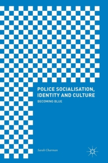 Police Socialisation, Identity and Culture : Becoming Blue, Hardback Book