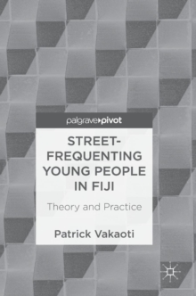 Street-Frequenting Young People in Fiji : Theory and Practice, Hardback Book