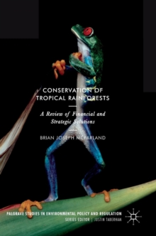 Conservation of Tropical Rainforests : A Review of Financial and Strategic Solutions, Hardback Book