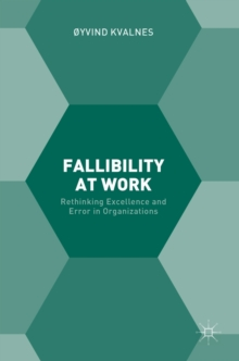 Fallibility at Work : Rethinking Excellence and Error in Organizations, Hardback Book