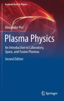 Plasma Physics : An Introduction to Laboratory, Space, and Fusion Plasmas, Hardback Book