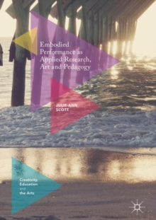 Embodied Performance as Applied Research, Art and Pedagogy, Hardback Book