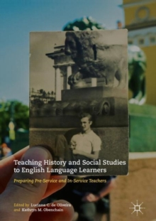 Teaching History and Social Studies to English Language Learners : Preparing Pre-Service and In-Service Teachers, Hardback Book