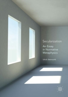 Secularization : An Essay in Normative Metaphysics, Hardback Book