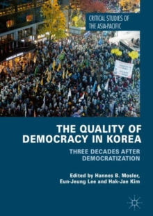 The Quality of Democracy in Korea : Three Decades after Democratization, Hardback Book