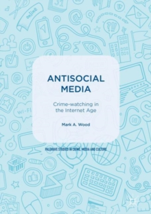 Antisocial Media : Crime-watching in the Internet Age, Hardback Book
