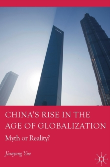 China's Rise in the Age of Globalization : Myth or Reality?, Hardback Book
