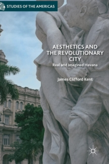 Aesthetics and the Revolutionary City : Real and Imagined Havana, Hardback Book