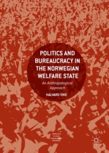 Politics and Bureaucracy in the Norwegian Welfare State : An Anthropological Approach, Hardback Book