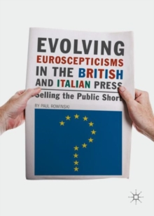 Evolving Euroscepticisms in the British and Italian Press : Selling the Public Short, Hardback Book
