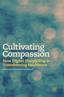 Cultivating Compassion : How Digital Storytelling is Transforming Healthcare, Hardback Book