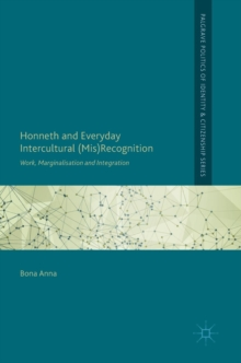 Honneth and Everyday Intercultural (Mis)Recognition : Work, Marginalisation and Integration, Hardback Book