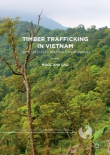 Timber Trafficking in Vietnam : Crime, Security and the Environment, Hardback Book