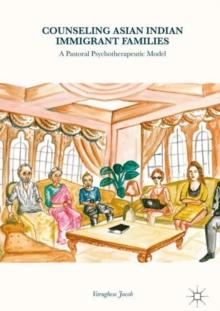 Counseling Asian Indian Immigrant Families : A Pastoral Psychotherapeutic Model, Hardback Book