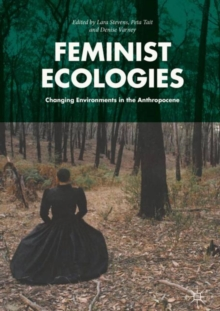 Feminist Ecologies : Changing Environments in the Anthropocene, Hardback Book