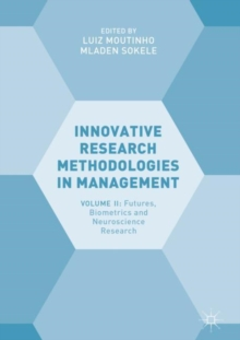 Innovative Research Methodologies in Management : Volume II: Futures, Biometrics and Neuroscience Research, Hardback Book