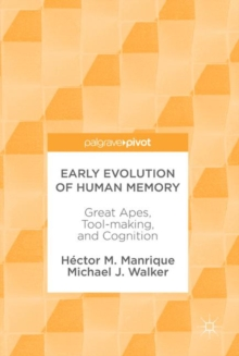 Early Evolution of Human Memory : Great Apes, Tool-making, and Cognition, Hardback Book