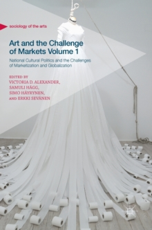 Art and the Challenge of Markets Volume 1 : National Cultural Politics and the Challenges of Marketization and Globalization, Hardback Book