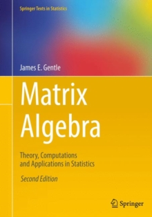 Matrix Algebra : Theory, Computations and Applications in Statistics, Paperback / softback Book