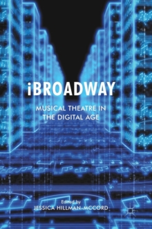 iBroadway : Musical Theatre in the Digital Age, Hardback Book