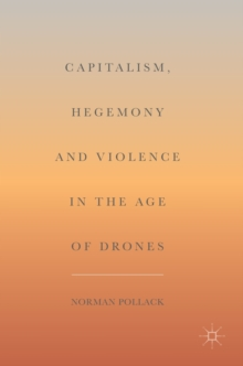 Capitalism, Hegemony and Violence in the Age of Drones, Hardback Book