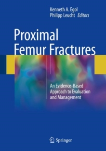 Proximal Femur Fractures : An Evidence-Based Approach to Evaluation and Management, Hardback Book