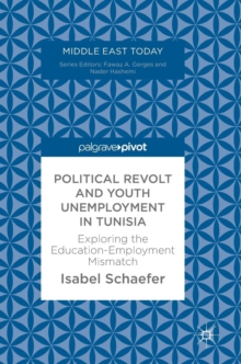 Political Revolt and Youth Unemployment in Tunisia : Exploring the Education-Employment Mismatch, Hardback Book