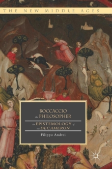 Boccaccio the Philosopher : An Epistemology of the Decameron, Hardback Book