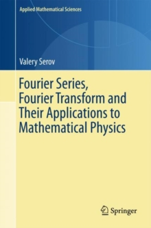 Fourier Series, Fourier Transform and Their Applications to Mathematical Physics, Hardback Book