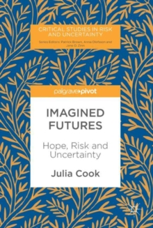 Imagined Futures : Hope, Risk and Uncertainty, Hardback Book