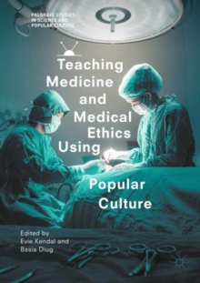 Teaching Medicine and Medical Ethics Using Popular Culture, Paperback / softback Book