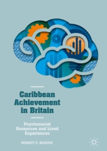 Caribbean Achievement in Britain : Psychosocial Resources and Lived Experiences, Hardback Book