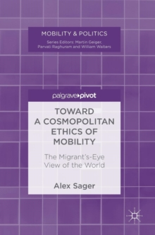 Toward a Cosmopolitan Ethics of Mobility : The Migrant's-Eye View of the World, Hardback Book