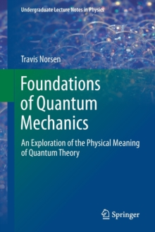 Foundations of Quantum Mechanics : An Exploration of the Physical Meaning of Quantum Theory, Paperback / softback Book
