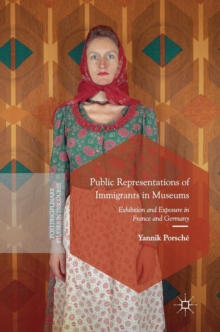 Public Representations of Immigrants in Museums : Exhibition and Exposure in France and Germany, Hardback Book