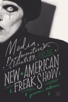 Media, Performative Identity, and the New American Freak Show, Hardback Book