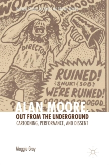 Alan Moore, Out from the Underground : Cartooning, Performance, and Dissent, Hardback Book