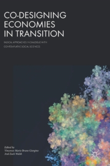 Co-Designing Economies in Transition : Radical Approaches in Dialogue with Contemplative Social Sciences, Hardback Book