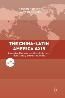 The China-Latin America Axis : Emerging Markets and their Role in an Increasingly Globalised World, Hardback Book