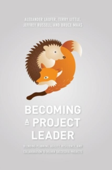 Becoming a Project Leader : Blending Planning, Agility, Resilience, and Collaboration to Deliver Successful Projects, Hardback Book