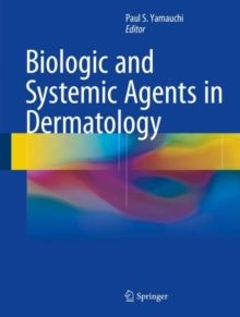 Biologic and Systemic Agents in Dermatology, Hardback Book