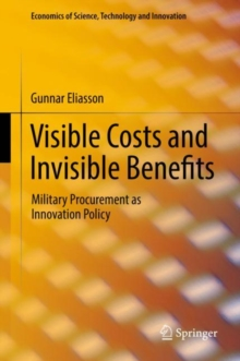 Visible Costs and Invisible Benefits : Military Procurement as Innovation Policy, Hardback Book